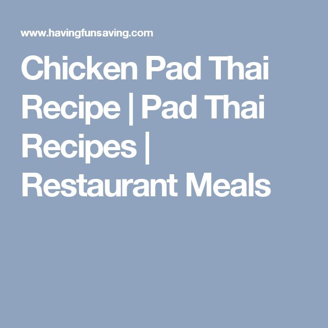 Chicken Pad Thai Recipe | Pad Thai Recipes | Restaurant Meals