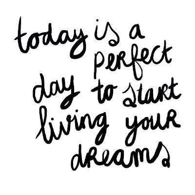 Heute ist ein perfekter Tag, damit anzufangen, Deine Träume zu leben