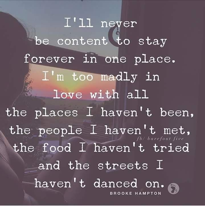"""""""I'll never be content to stay forever in one plac…"""