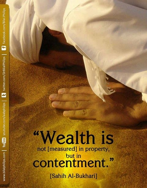 """""""Wealth is not[ measured] in property but in contentment."""" [Sahih Al-Bukhari]"""