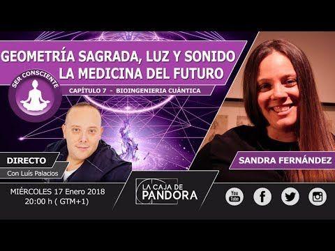 GEOMETRÍA SAGRADA, LUZ Y SONIDO  - LA MEDICINA DEL FUTURO por Sandra Fer...