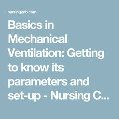 Basics in Mechanical Ventilation: Getting to know its parameters and set-up - Nursing Crib