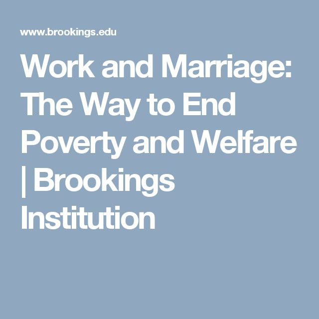 Work and Marriage: The Way to End Poverty and Welfare | Brookings Institution