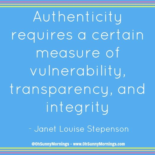 """Authenticity requires a certain measure of vulnerability, transparency, and integrity"" - Janet Louise Stepenson"