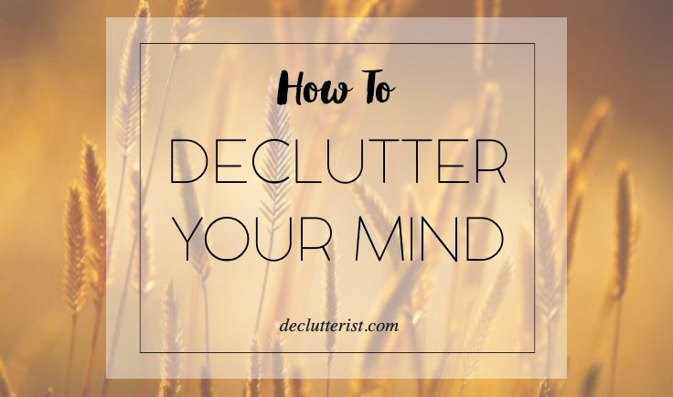 There's no shortage of advice on how to declutter your mind, but there's something missing in all the scattered opinions. One essential, core message.
