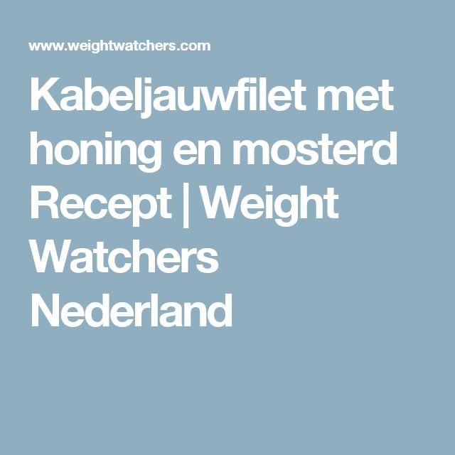 Kabeljauwfilet met honing en mosterd Recept | Weight Watchers Nederland