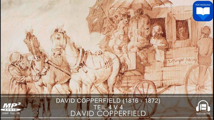 Hörbuch: David Copperfield by Charles Dickens | Teil 4 v 4 | Komplett | ...