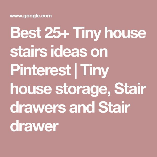 Best 25+ Tiny house stairs ideas on Pinterest | Tiny house storage, Stair drawers and Stair drawer