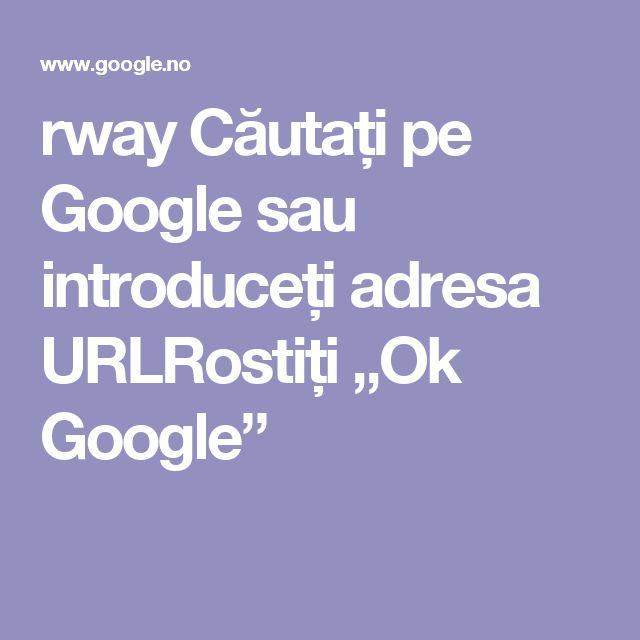 """rway Căutați pe Google sau introduceți adresa URLRostiți """"Ok Google"""""""