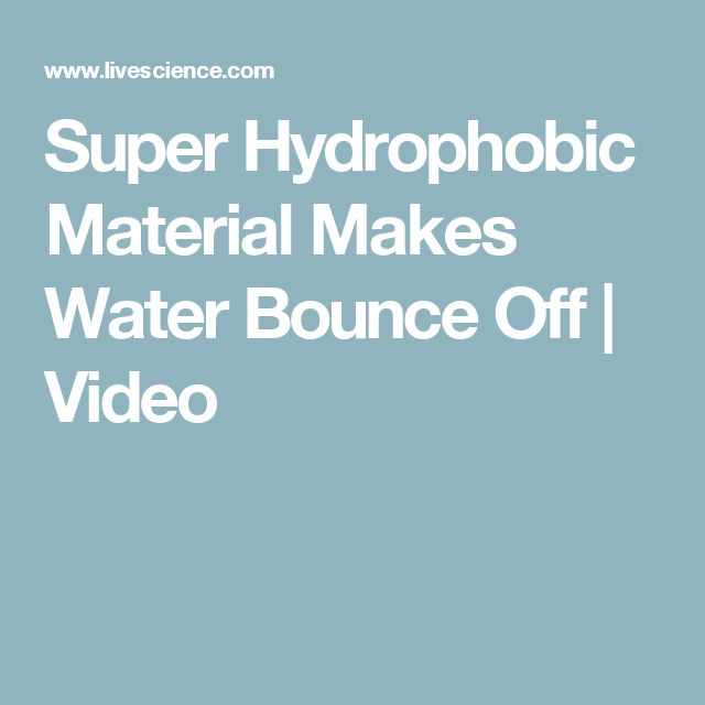 Super Hydrophobic Material Makes Water Bounce Off | Video