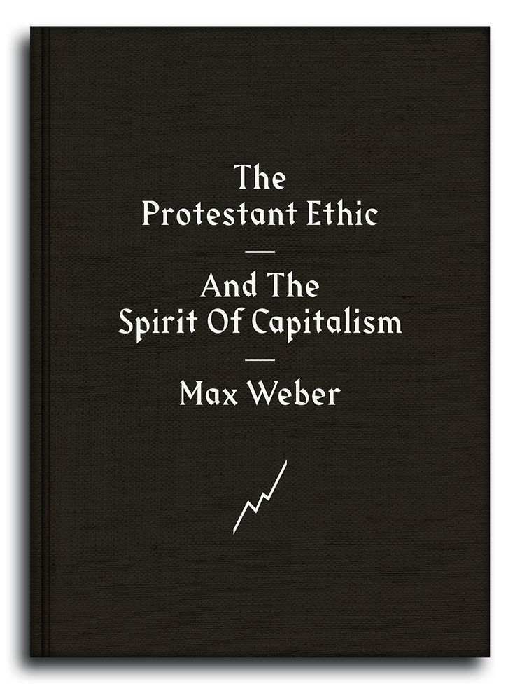 The Protestant Ethic And The Spirit of Capitalism by Max Weber, book cover submitted and designed by James Hunt (2013) –Type OnlyUnit Editions