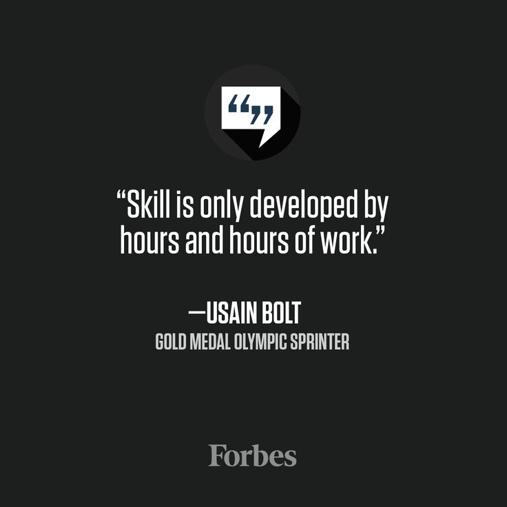 Skills don't develop overnight. It takes hard work and dedication.
