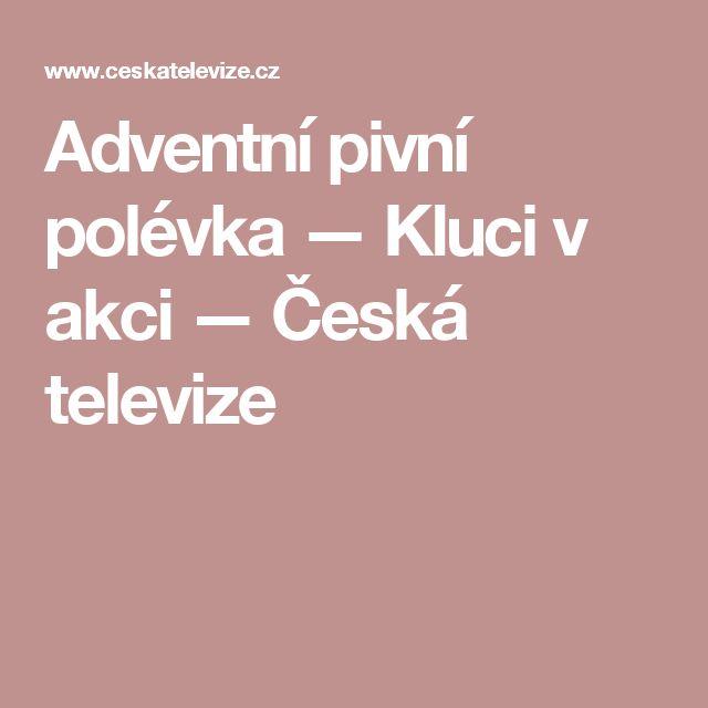 Adventní pivní polévka — Kluci v akci — Česká televize