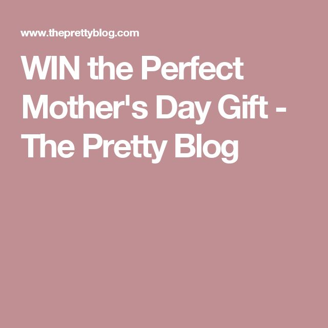 WIN the Perfect Mother's Day Gift - The Pretty Blog
