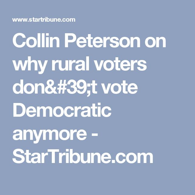 Collin Peterson on why rural voters don't vote Democratic anymore - StarTribune.com
