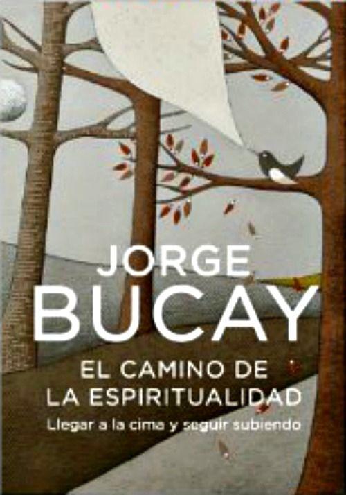 Jorge Bucay / El camino de la espiritualidad.