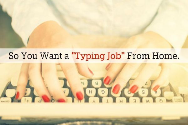 """So You Want a """"Typing Job From Home"""""""