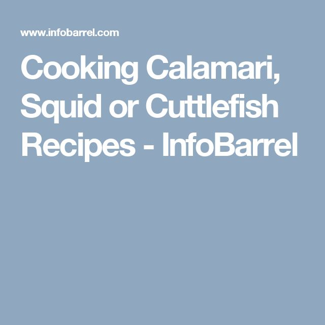 Cooking Calamari, Squid or Cuttlefish Recipes - InfoBarrel