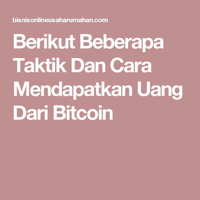 Berikut Beberapa Taktik Dan Cara Mendapatkan Uang Dari Bitcoin