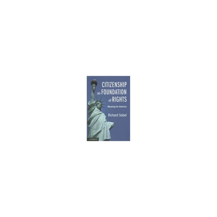 Citizenship As Foundation of Rights : Meaning for America (Paperback) (Richard Sobel)
