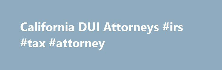 California DUI Attorneys #irs #tax #attorney http://attorney.remmont.com/california-dui-attorneys-irs-tax-attorney/  #calbar.org attorney search California DUI Attorneys Getting a DUI in California There are hundreds and maybe thousands of DUI attorneys in California. Begin your search here to find the right one. Considering California is the nation s most populated state, you find more DUI attorney s in California than any other state. Choosing the right […]