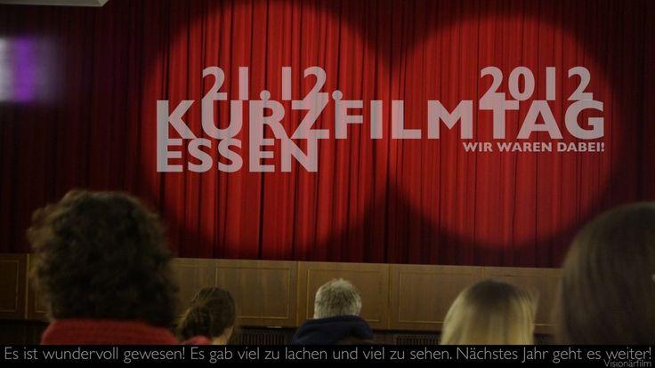 21.12.KURZFILMTAG ESSEN 2012. Wir waren dabei!