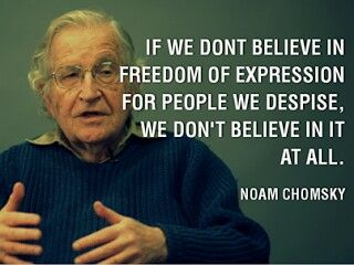 Noam Chomsky quote on Censorship. Amen, Noam: Land of the free, freedom for all, liberty, free will - they all require a humility, a certain strength of character, an inner peace to let others have freedoms of expression when they express things we do not embrace. #censorship