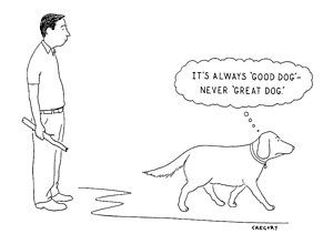 Pets Drawing - 'it's Always 'good Dog' - Never 'great Dog.' by Alex Gregory