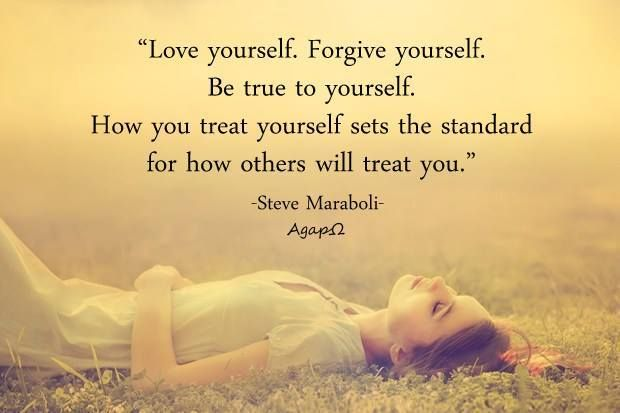 love yourself forgive yourself be true to yourself how