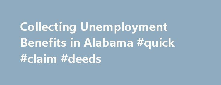 Collecting Unemployment Benefits in Alabama #quick #claim #deeds http://claim.remmont.com/collecting-unemployment-benefits-in-alabama-quick-claim-deeds/  alabama unemployment claim online Collecting Unemployment Benefits in Alabama Did you recently lose […]