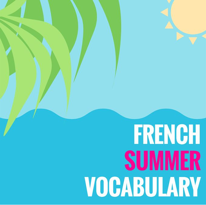 French Summer Vocabulary /  Are you planning a visit to France or a French speaking country this summer? Don't forget to grab your sunscreen and this FREE French Summer Vocabulary guide!