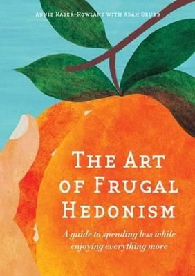 The Art of Frugal Hedonism - Annie Raser-Rowland