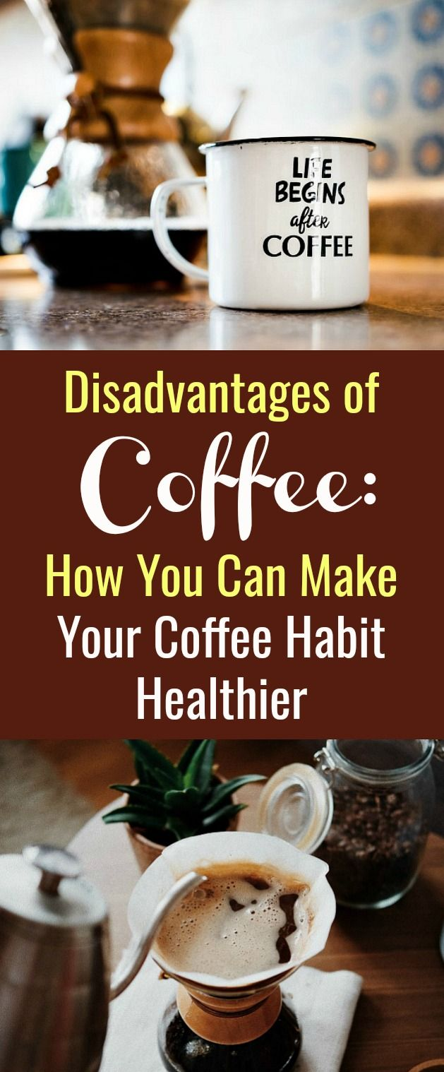 Disadvantages Of Coffee How You Can Make Your Coffee Habit