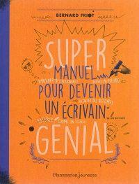 Super manuel pour devenir un écrivain génial - Bernard Friot