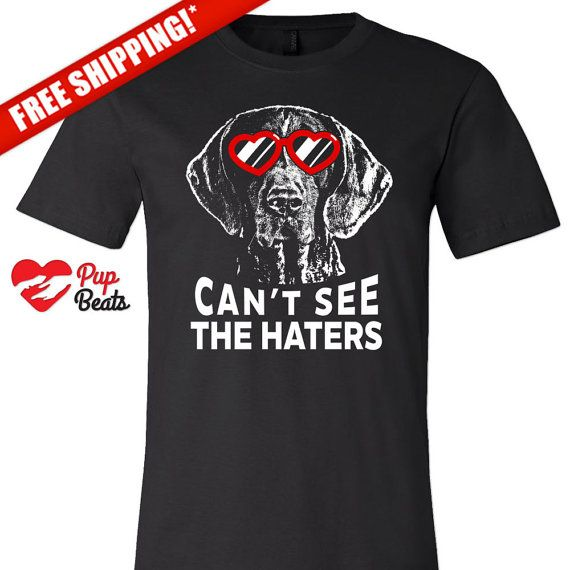 German Shorthaired Pointer can't see the haters T-Shirt