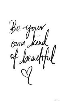 Be your own kind of beautiful -- a quote we try to live by, thats for sure!