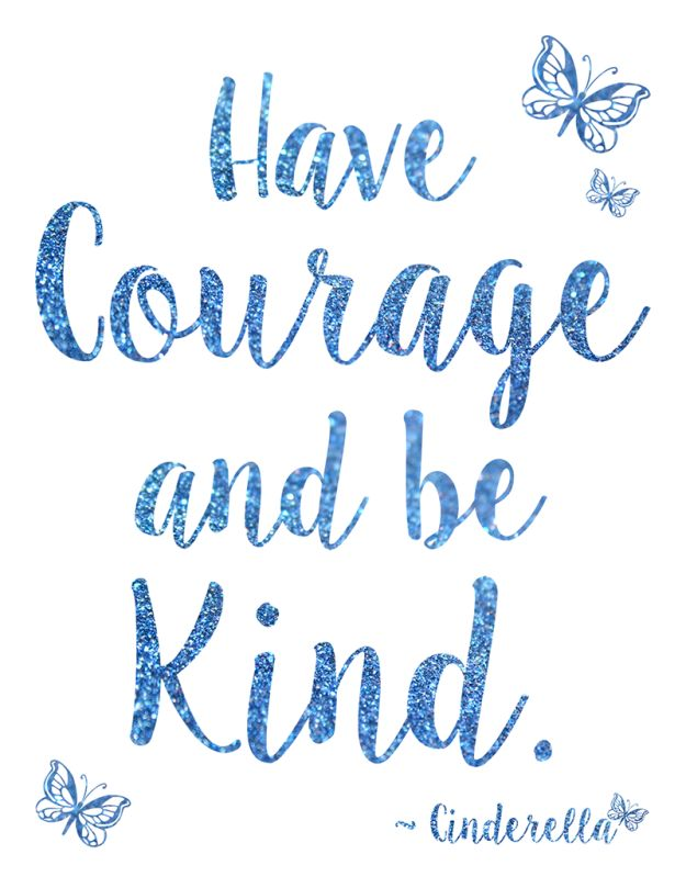 Cinderella Quote, Have Courage and Be Kind #Free Printable, #Cinderella #quote #printable