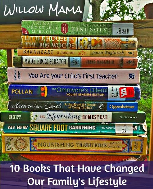 10 Books That Have Changed Our Family's Lifestyle. A great list of books for anyone who is interested in healthy eating, growing food, and Waldorf education