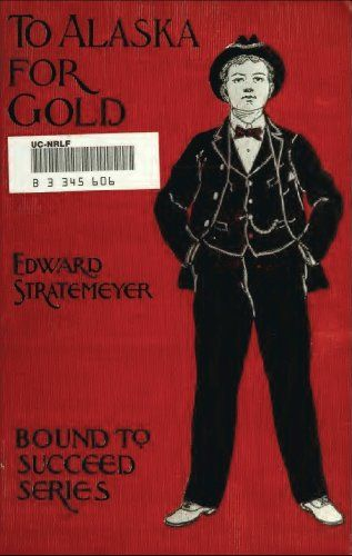 To Alaska for Gold (Illustrated Edition) (Classic Fiction for Young Adults Book 60) by [Stratemeyer, Edward L.]