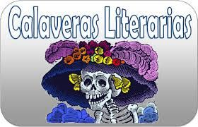 las poemas del Día de los Muertos   Poetry written for the Day of the Dead are known as literary calaveras, and are intended to humorously criticize the living while reminding them of their mortality. Literary calaveras appeared during the second half of the nineteenth century, when drawings critical of important politicians began to be published in the press. Living personalities were depicted as skeletons exhibiting recognizable traits, making them easily identifiable.