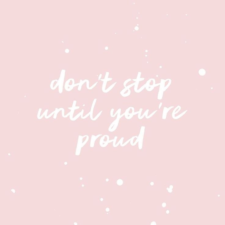 Don't stop until you're proud | @chenebessenger ▿