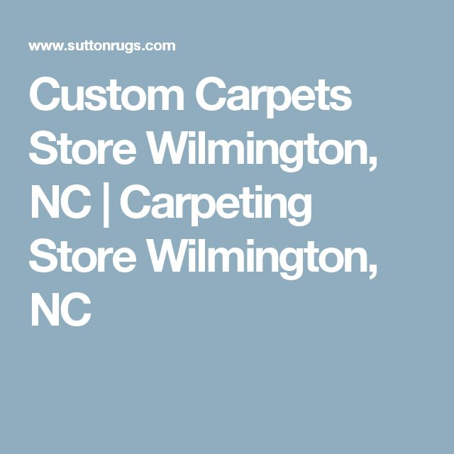 Custom Carpets Store Wilmington, NC | Carpeting Store Wilmington, NC