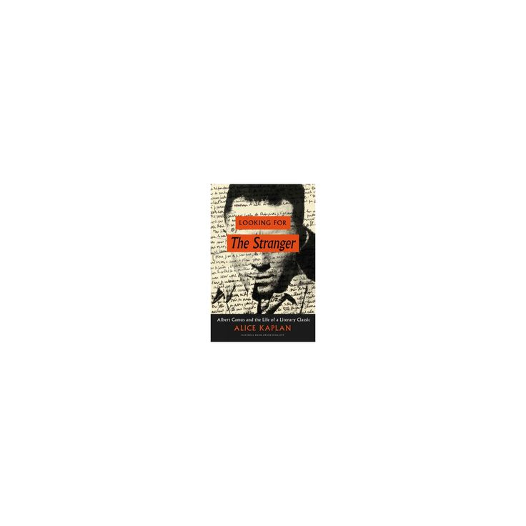 Looking for the Stranger : Albert Camus and the Life of a Literary Classic (Hardcover) (Alice Kaplan)