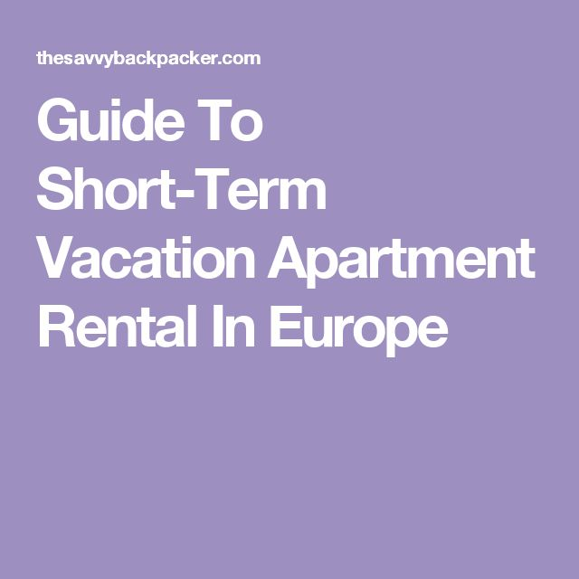 Guide To Short-Term Vacation Apartment Rental In Europe