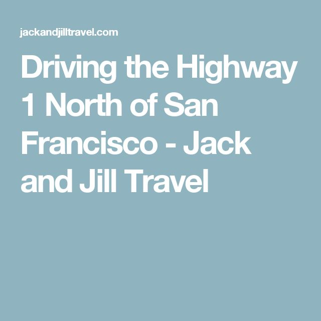 Driving the Highway 1 North of San Francisco - Jack and Jill Travel