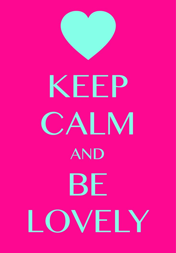 keep calm and be lovely / Created with Keep Calm and Carry On for iOS #keepcalm #lovely