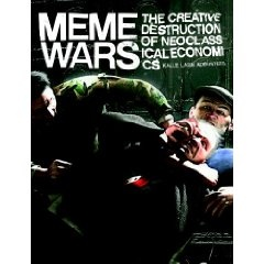 *** Meme Wars: The Creative Destruction of Neoclassical Economics (Occupy Econ 101)