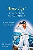 Wake Up! Be a Captain not a Drifter: A Captains handbook for mindful living and effective decision making (Captaining 3)