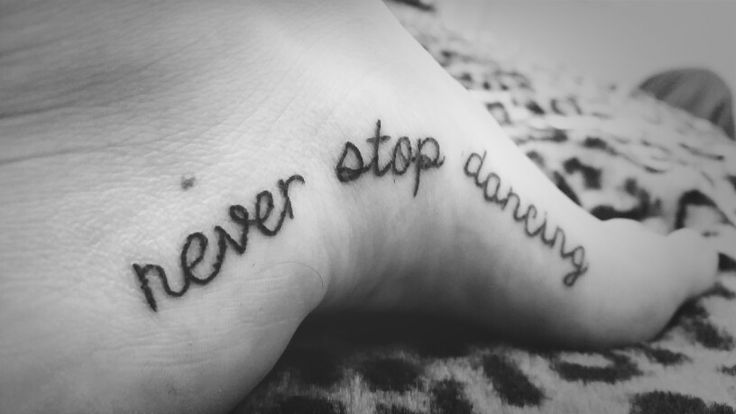 Got my 3rd tattoo last night!! Never Stop Dancing on my foot <3 dance tattoo, foot tattoo <3
