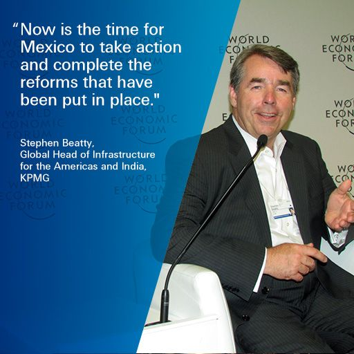 """""""Now is the time for Mexico to take action and complete the reforms that have been put in place."""" Stephen Beatty, Global Head of #Infrastructure for the Americas and India, KPMG. #WEF"""